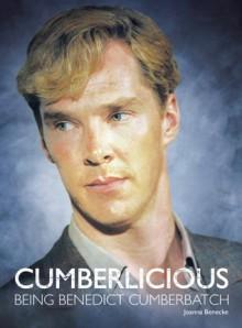 Cumberlicious: Being Benedict Cumberbatch - Joanna Benecke