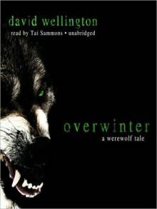 Overwinter: A Werewolf Tale (Audio) - David Wellington, Tai Sammons