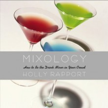 Mixology: How to Be the Drink Mixer in Your Crowd - Holly Rapport