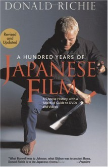A Hundred Years of Japanese Film: A Concise History - Donald Richie, Paul Schrader