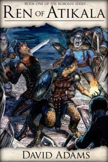 Ren of Atikala (Kobolds, #1) - David Adams