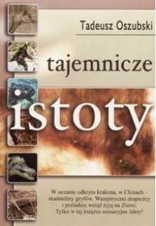 Tajemnicze istoty - Tadeusz Oszubski