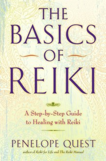 The Basics of Reiki: A Step-by-Step Guide to Healing with Reiki - Penelope Quest