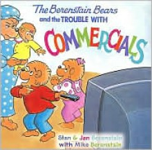 The Berenstain Bears and the Trouble with Commercials - Stan Berenstain, Jan Berenstain, Mike Berenstain