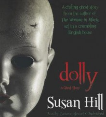 Dolly: A Ghost Story - Susan Hill, To Be Announced