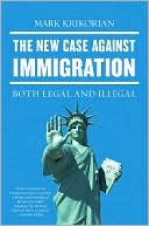 The New Case Against Immigration: Both Legal and Illegal - Mark Krikorian