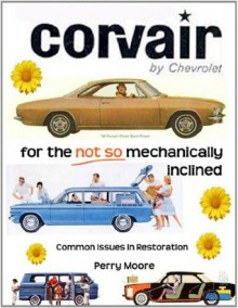 Corvair For The Not So Mechanically Inclined - Perry Moore