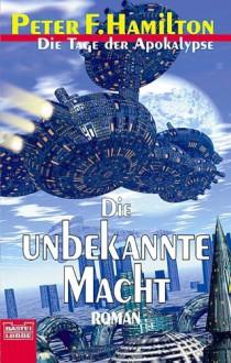 Die unbekannte Macht: Der Armageddon Zyklus, Bd. 1 - Peter F. Hamilton