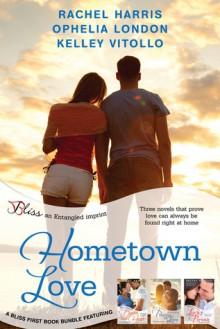 Hometown Love: A Bliss Bundle - Rachel Harris, Ophelia London, Kelley Vitollo