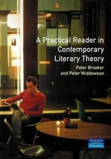 A Practical Reader in Contemporary Literary Theory - Peter Widdowson, Peter Brooker