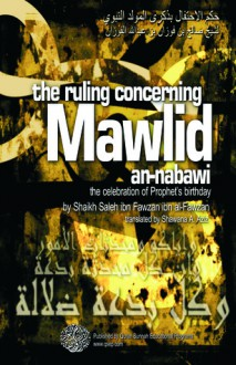 The Ruling Concerning Mawlid an-Nabawi (The Celebration of Prophet's Birthday) - Saalih ibn Fawzaan al-Fawzaan, Shawana A. Aziz