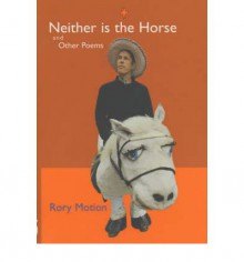 Neither Is the Horse - Rory Motion