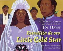 Estrellita de oro / Little Gold Star: A Cinderella Cuento (English and Spanish Edition) - Joe Hayes