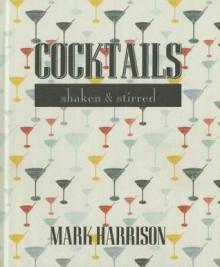 Cocktails: Shaken & Stirred - Mark Harrison
