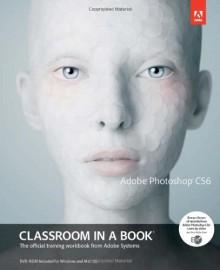 Adobe Photoshop CS6 Classroom in a Book (Classroom in a Book (Adobe)) - Adobe Creative Team