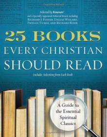 25 Books Every Christian Should Read: A Guide to the Essential Spiritual Classics - Renovare