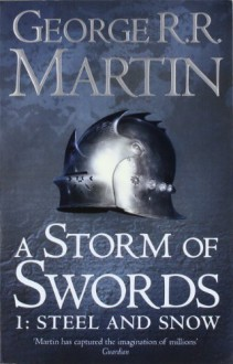 A Storm of Swords: Steel and Snow (A Song of Ice and Fire, #3, Part 1) - George R.R. Martin