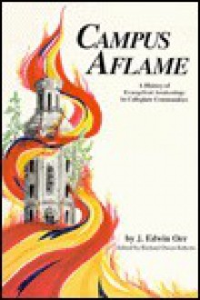 Campus aflame; dynamic of student religious revolution, - J. Edwin Orr