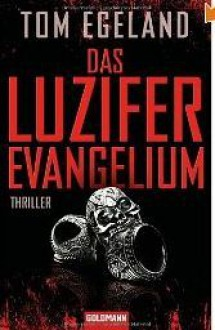 Das Luzifer Evangelium: Thriller - Tom Egeland, Günther Frauenlob, Maike Dörries
