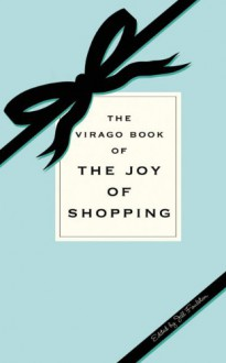 The Virago Book of the Joy of Shopping - Jill Foulston