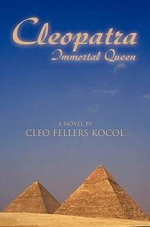 Cleopatra, Immortal Queen - Cleo Fellers Kocol