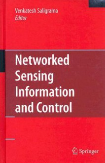 Networked Sensing Information and Control - Venkatesh Saligrama