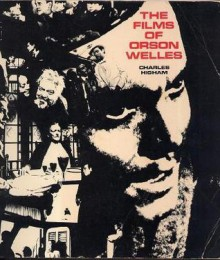 The Films Of Orson Welles - Charles Higham