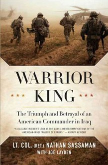 Warrior King: The Triumph and Betrayal of an American Commander in Iraq - Nathan Sassaman, Joe Layden