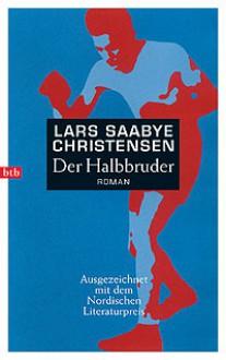 Der Halbbruder - Lars Saabye Christensen, Christel Hildebrandt