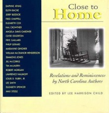 Close to Home: Revelations and Reminiscences by North Carolina Authors - Lee Harrison Child