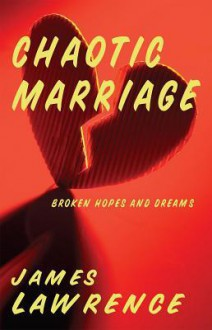 Chaotic Marriage: Broken Hopes and Dreams - James Lawrence