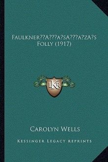 Faulkner s Folly (1917) - Carolyn Wells