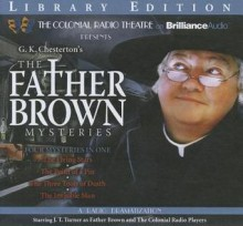 Father Brown Mysteries - the Three Tools of Death, the Flying Stars, the Point of a Pin, and the Invisible Man: A Radio Dramatization - G.K. Chesterton, M.J. Elliott, J.T. Turner, The Colonial Radio Players