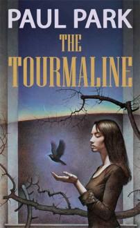 The Tourmaline - Paul Park
