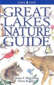 Great Lakes Nature Guide - James S. McCormac, Krista Kagume