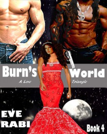 BURN'S WORLD (Book four) - Eve Rabi