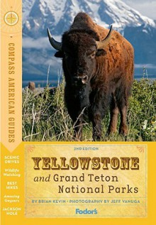 Compass American Guides: Yellowstone and Grand Teton National Parks - Fodor's Travel Publications Inc., Fodor's Travel Publications Inc.