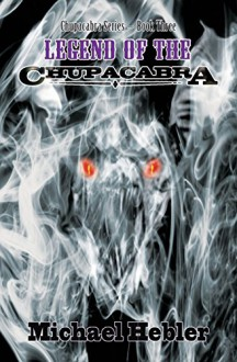 Legend of the Chupacabra - Michael Hebler