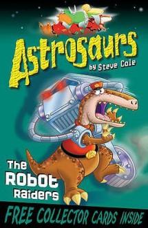 The Robot Raiders - Steve Cole