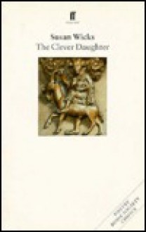 The Clever Daughter - Susan Wicks