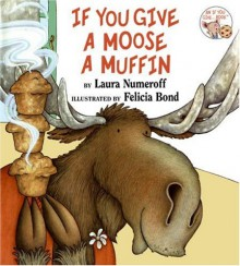 If You Give a Moose a Muffin - Laura Numeroff