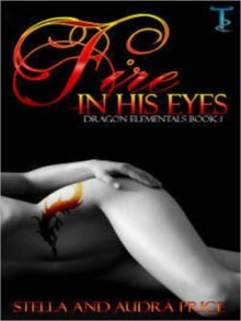 Fire in His Eyes (Dragon Elementals #1) - Stella Price, Audra Price