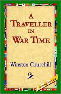 A Traveller in War Time - Winston Churchill