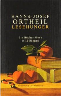 Lesehunger: Ein Bücher-Menu in 12 Gängen - Hanns-Josef Ortheil