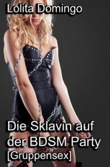 Die Sklavin auf der BDSM Party [Gruppensex] (Versaute