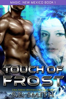 Touch of Frost (Magic, New Mexico Book 1) - S. E. Smith