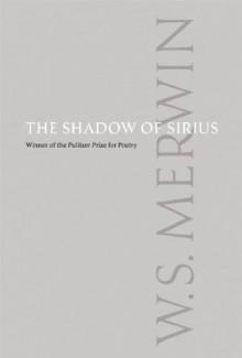 The Shadow of Sirius - W.S. Merwin