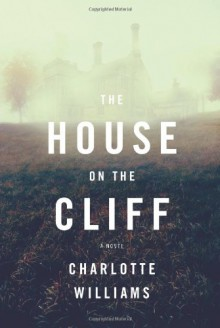 The House on the Cliff: A Novel - Charlotte Williams