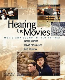 Hearing the Movies: Music and Sound in Film History - James Buhler, David Neumeyer, Rob Deemer