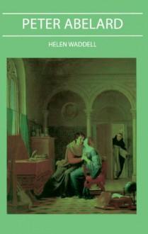 Peter Abelard - Helen Waddell